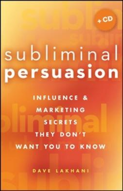Lakhani, Dave - Subliminal Persuasion: Influence & Marketing Secrets They Don't Want You To Know, ebook