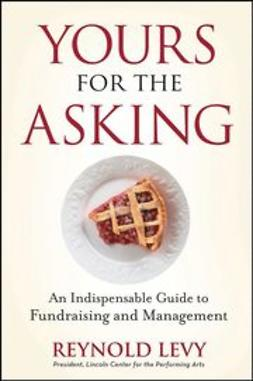 Levy, Reynold - Yours for the Asking: An Indispensable Guide to Fundraising and Management, e-kirja