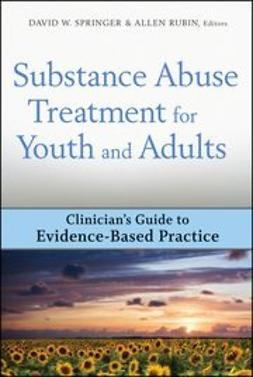 Springer, David W. - Substance Abuse Treatment for Youth and Adults: Clinician's Guide to Evidence-Based Practice, ebook