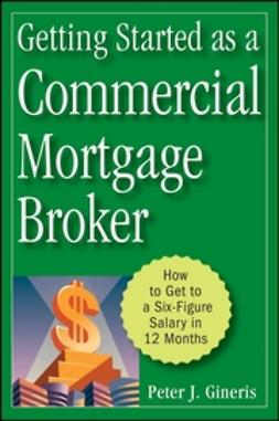 Gineris, Peter J. - Getting Started as a Commercial Mortgage Broker: How to Get to a Six-Figure Salary in 12 Months, ebook