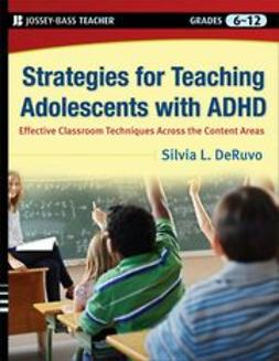 DeRuvo, Silvia - Strategies for Teaching Adolescents with ADHD: Effective Classroom Techniques Across the Content Areas, Grades 6-12, ebook