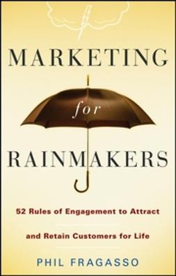 Fragasso, Phil - Marketing for Rainmakers: 52 Rules of Engagement to Attract and Retain Customers for Life, e-kirja