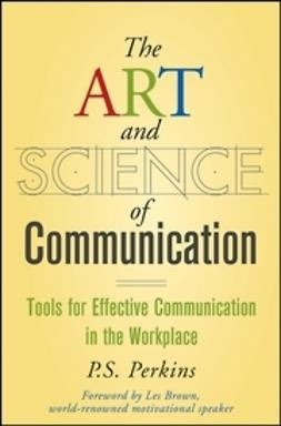 Brown, Les - The Art and Science of Communication: Tools for Effective Communication in the Workplace, ebook