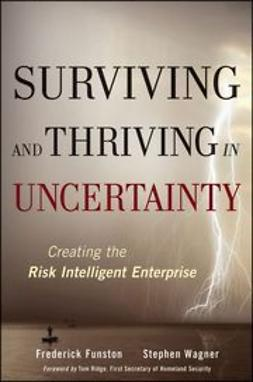 Funston, Frederick - Surviving and Thriving in Uncertainty: Creating The Risk Intelligent Enterprise, ebook