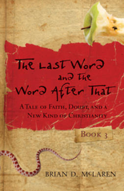 McLaren, Brian D. - The Last Word and the Word after That: A Tale of Faith, Doubt, and a New Kind of Christianity, ebook