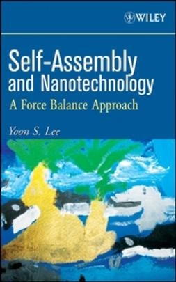 Lee, Yoon S. - Self-Assembly and Nanotechnology: A Force Balance Approach, ebook