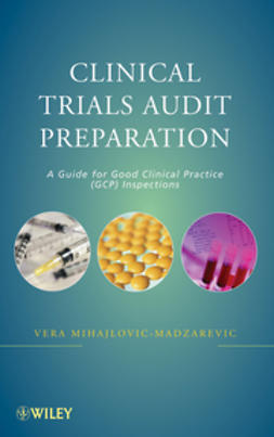 Madzarevic, Vera Mihajlovic- - Clinical Trials Audit Preparation: A Guide for Good Clinical Practice (GCP) Inspections, ebook