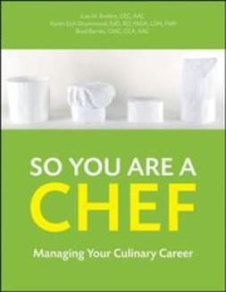 Brefere, Lisa M. - So You Are a Chef: Managing Your Culinary Career, e-kirja