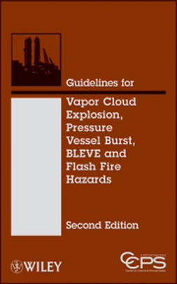 UNKNOWN - Guidelines for Vapor Cloud Explosion, Pressure Vessel Burst, BLEVE and Flash Fire Hazards, ebook
