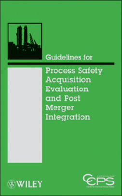 - Guidelines for Process Safety Acquisition Evaluation and Post Merger Integration, ebook