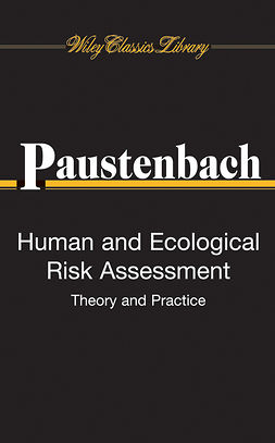Paustenbach, Dennis J. - Human and Ecological Risk Assessment: Theory and Practice (Wiley Classics Library), ebook