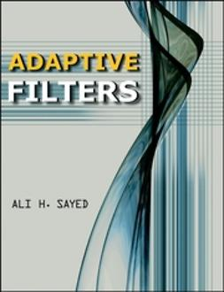 Sayed, Ali H. - Adaptive Filters, ebook