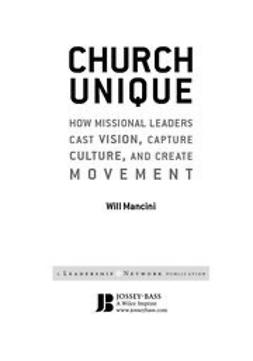 Mancini, Will - Church Unique: How Missional Leaders Cast Vision, Capture Culture, and Create Movement, ebook