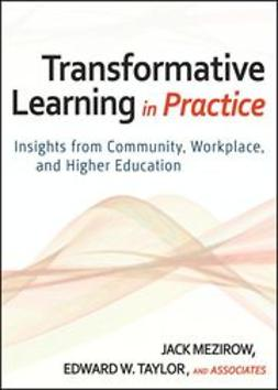 Mezirow, Jack - Transformative Learning in Practice: Insights from Community, Workplace, and Higher Education, ebook
