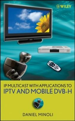 Minoli, Daniel - IP Multicast with Applications to IPTV and Mobile DVB-H, ebook