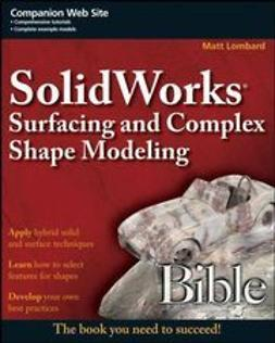 Lombard, Matt - SolidWorks Surfacing and Complex Shape Modeling Bible, e-bok
