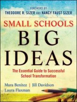 Benitez, Mara - Small Schools, Big Ideas: The Essential Guide to Successful School Transformation, e-kirja