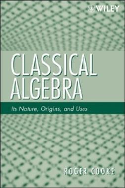 Cooke, Roger - Classical Algebra: Its Nature, Origins, and Uses, ebook