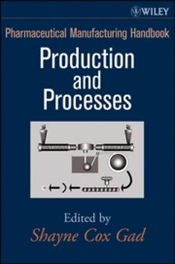 Gad, Shayne Cox - Pharmaceutical Manufacturing Handbook: Production and Processes, e-kirja