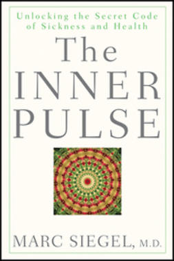 Siegel, Marc - The Inner Pulse: Unlocking the Secret Code of Sickness and Health, e-kirja