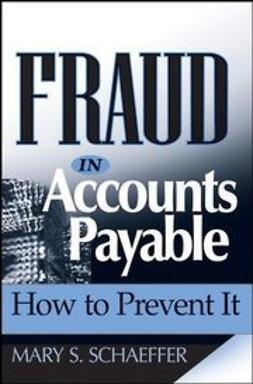 Schaeffer, Mary S. - Fraud in Accounts Payable: How to Prevent It, ebook