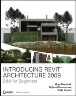 Demchak, Greg - Introducing Revit<sup>®</sup> Architecture 2009: BIM for Beginners, ebook