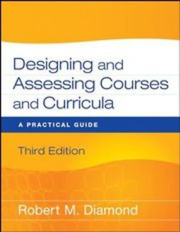 Diamond, Robert M. - Designing and Assessing Courses and Curricula: A Practical Guide, ebook