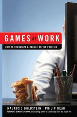 Goldstein, Mauricio - Games At Work: How to Recognize and Reduce Office Politics, e-kirja