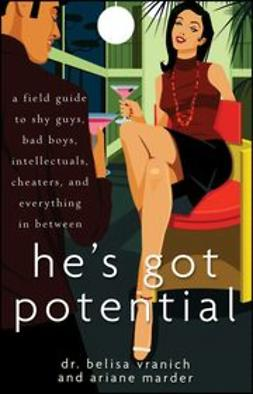 Vranich, Belisa - He's Got Potential: A Field Guide to Shy Guys, Bad Boys, Intellectuals, Cheaters, and Everything in Between, ebook
