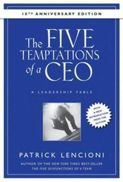 Lencioni, Patrick M. - The Five Temptations of a CEO, 10th Anniversary Edition: A Leadership Fable, e-kirja