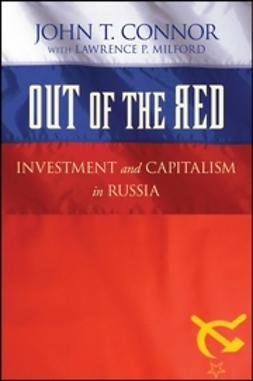 Connor, John T. - Out of the Red: Investment and Capitalism in Russia, ebook