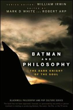 Irwin, William - Batman and Philosophy: The Dark Knight of the Soul, e-bok