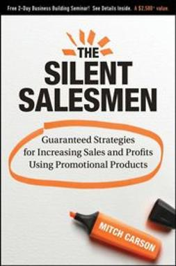 Carson, Mitch - The Silent Salesmen: Guaranteed Strategies for Increasing Sales and Profits Using Promotional Products, ebook