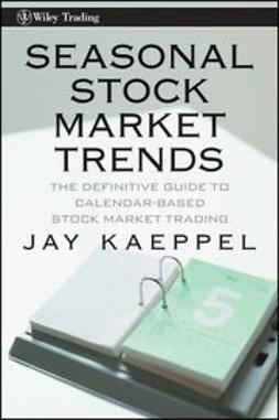 Kaeppel, Jay - Seasonal Stock Market Trends: The Definitive Guide to Calendar-Based Stock Market Trading, ebook