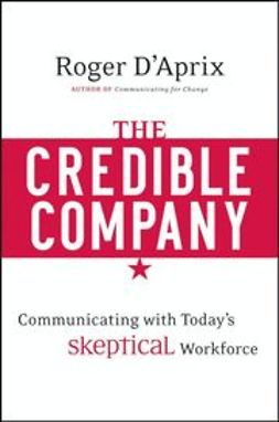 D'Aprix, Roger - The Credible Company: Communicating with a Skeptical Workforce, ebook