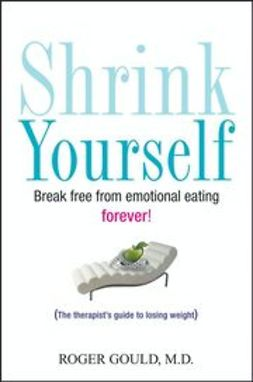 Gould, Roger - Shrink Yourself: Break Free from Emotional Eating Forever, ebook