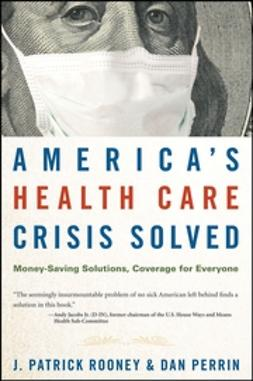 Perrin, Dan - America's Health Care Crisis Solved: Money-Saving Solutions, Coverage for Everyone, ebook