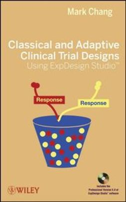 Chang, Mark - Classical and Adaptive Clinical Trial Designs Using ExpDesign Studio, e-kirja