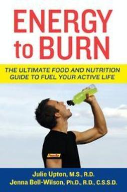 Upton, Julie - Energy to Burn: The Ultimate Food and Nutrition Guide to Fuel Your Active Life, ebook