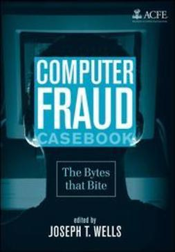 Wells, Joseph T. - Computer Fraud Casebook: The Bytes that Bite, ebook