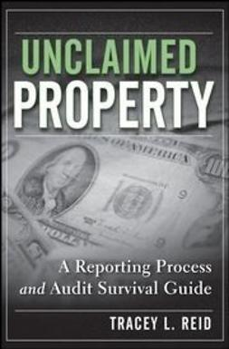 Reid, Tracey L. - Unclaimed Property: A Reporting Process and Audit Survival Guide, ebook