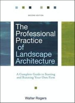 Rogers, Walter - The Professional Practice of Landscape Architecture: A Complete Guide to Starting and Running Your Own Firm, ebook