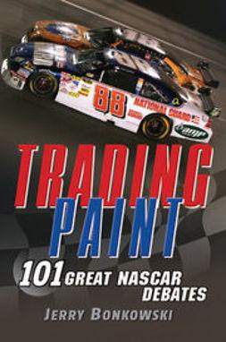 Bonkowski, Jerry - Trading Paint: 101 Great NASCAR Debates, ebook