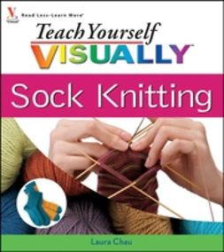 Chau, Laura - Teach Yourself VISUALLY Sock Knitting, ebook