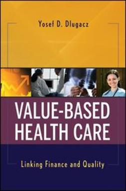 Dlugacz, Yosef D. - Value Based Health Care: Linking Finance and Quality, e-bok