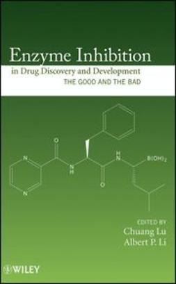 Lu, Chuang - Enzyme Inhibition in Drug Discovery and Development: The Good and the Bad, ebook