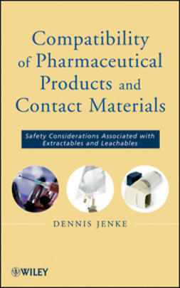 Jenke, Dennis - Compatibility of Pharmaceutical Solutions and Contact Materials: Safety Assessments of Extractables and Leachables for Pharmaceutical Products, ebook