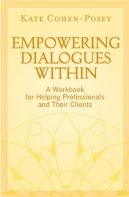 Cohen-Posey, Kate - Empowering Dialogues Within: A Workbook for Helping Professionals and Their Clients, ebook