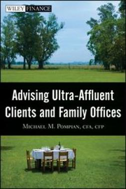 Pompian, Michael M. - Advising Ultra-Affluent Clients and Family Offices, e-kirja