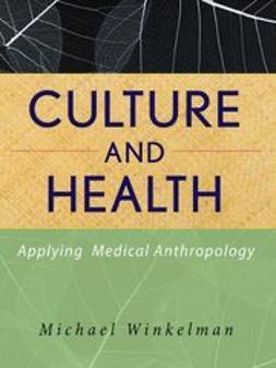 Winkelman, Michael - Culture and Health: Applying Medical Anthropology, ebook